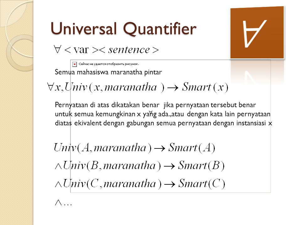 Universal Quantifier Semua mahasiswa maranatha pintar Pernyataan di atas dikatakan benar jika pernyataan tersebut benar untuk semua kemungkinan x yang