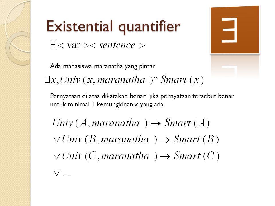 Existential quantifier Ada mahasiswa maranatha yang pintar Pernyataan di atas dikatakan benar jika pernyataan tersebut benar untuk minimal 1 kemungkin