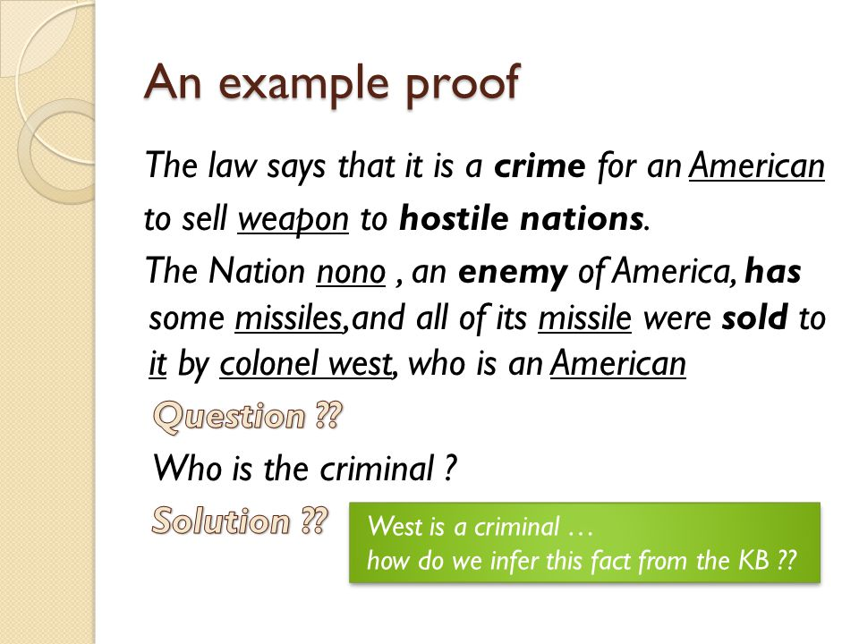 An example proof West is a criminal … how do we infer this fact from the KB ?? West is a criminal … how do we infer this fact from the KB ??