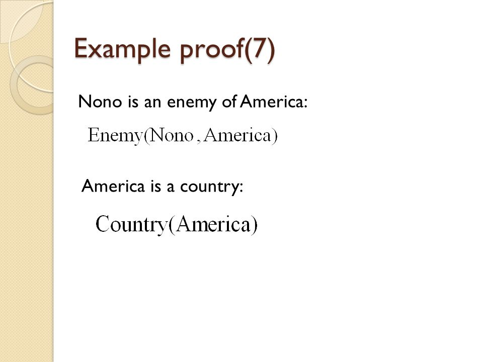 Example proof(7) Nono is an enemy of America: America is a country: