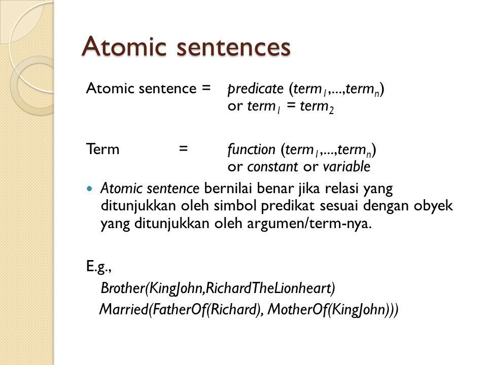 Atomic sentences Atomic sentence =predicate (term 1,...,term n ) or term 1 = term 2 Term =function (term 1,...,term n ) or constant or variable Atomic