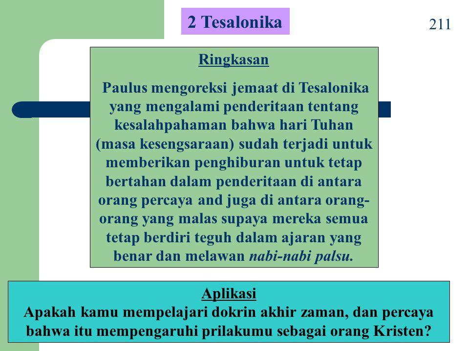 211 2 Tesalonika Ringkasan Paulus mengoreksi jemaat di Tesalonika yang mengalami penderitaan tentang kesalahpahaman bahwa hari Tuhan (masa kesengsaraa