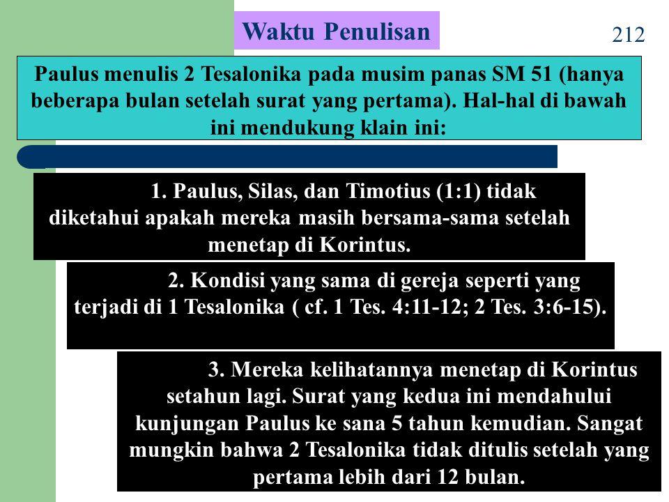 212 Waktu Penulisan Paulus menulis 2 Tesalonika pada musim panas SM 51 (hanya beberapa bulan setelah surat yang pertama). Hal-hal di bawah ini menduku