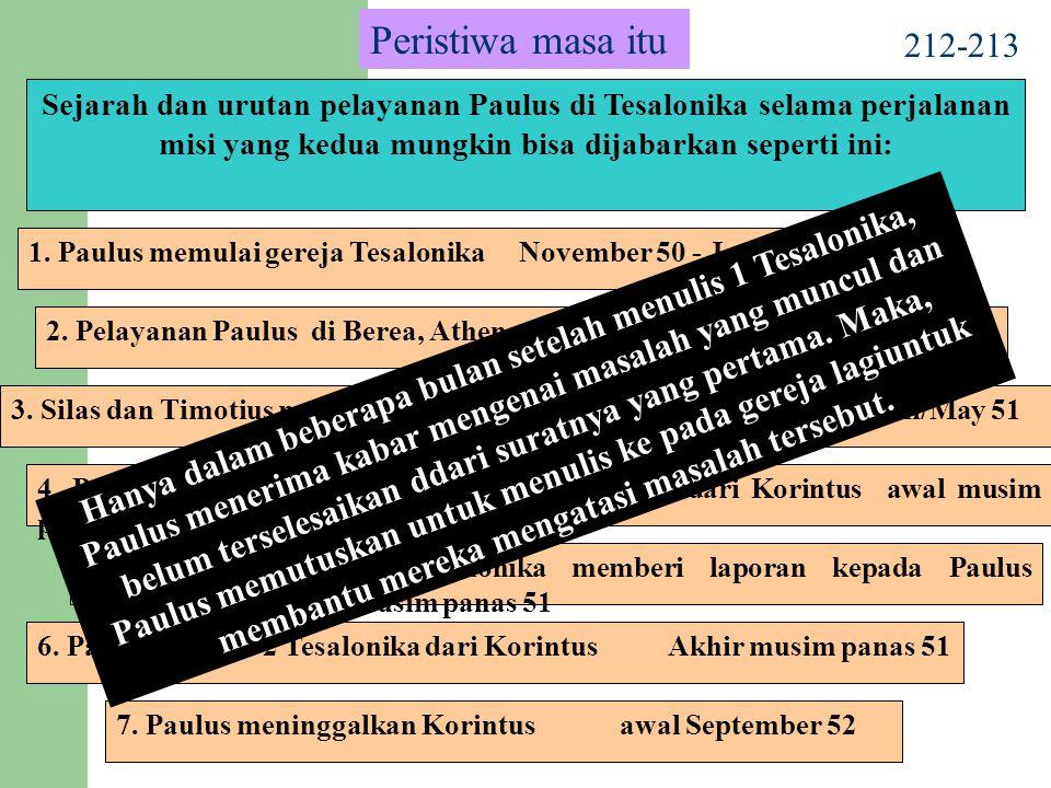 212-213 Sejarah dan urutan pelayanan Paulus di Tesalonika selama perjalanan misi yang kedua mungkin bisa dijabarkan seperti ini: 1.