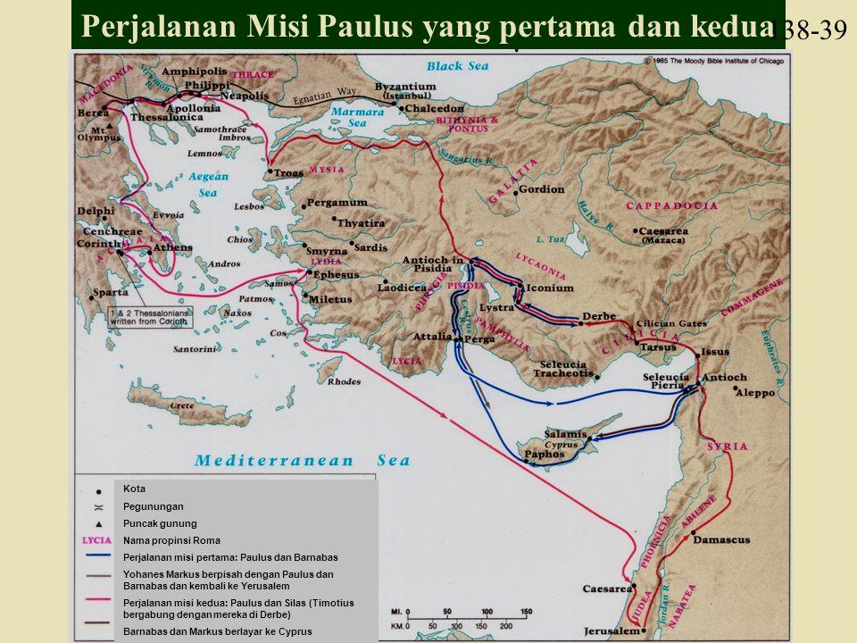 Perjalanan Misi Paulus yang pertama dan kedua 138-39 Kota Pegunungan Puncak gunung Nama propinsi Roma Perjalanan misi pertama: Paulus dan Barnabas Yoh
