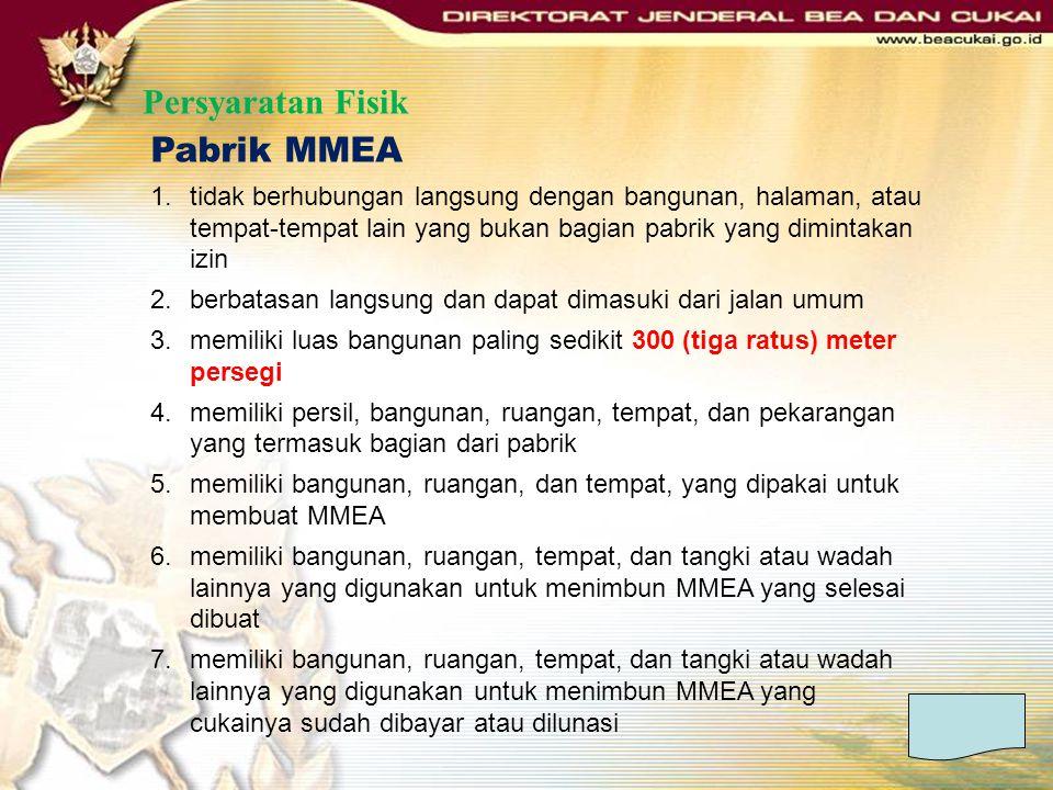 Persyaratan Fisik Pabrik MMEA 1.tidak berhubungan langsung dengan bangunan, halaman, atau tempat-tempat lain yang bukan bagian pabrik yang dimintakan
