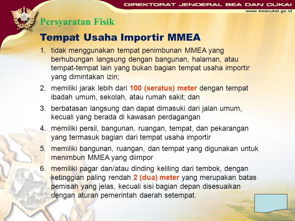 Persyaratan Fisik Tempat Usaha Importir MMEA 1.tidak menggunakan tempat penimbunan MMEA yang berhubungan langsung dengan bangunan, halaman, atau tempa