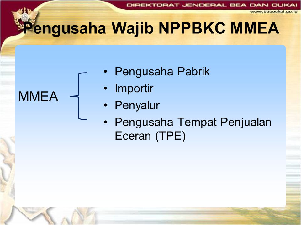 Pengusaha Wajib NPPBKC MMEA MMEA Pengusaha Pabrik Importir Penyalur Pengusaha Tempat Penjualan Eceran (TPE)