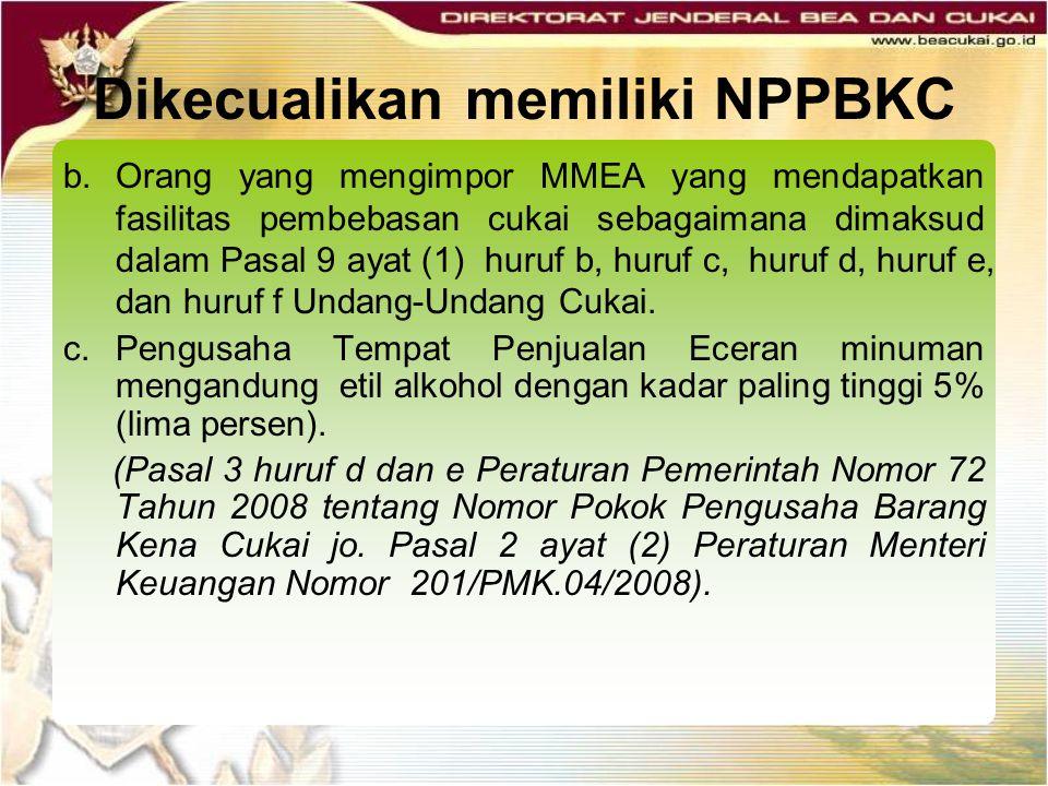 Dikecualikan memiliki NPPBKC b. Orang yang mengimpor MMEA yang mendapatkan fasilitas pembebasan cukai sebagaimana dimaksud dalam Pasal 9 ayat (1) huru
