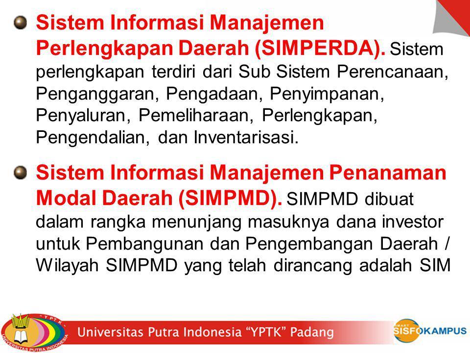 Sistem Informasi Manajemen Perlengkapan Daerah (SIMPERDA). Sistem perlengkapan terdiri dari Sub Sistem Perencanaan, Penganggaran, Pengadaan, Penyimpan