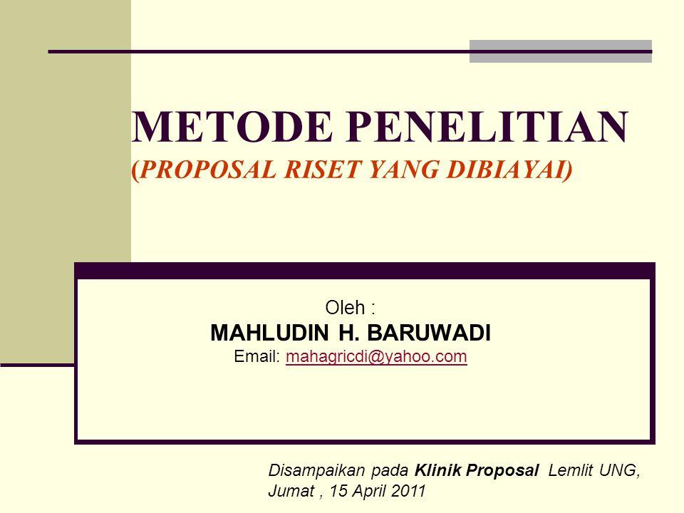 METODE PENELITIAN (PROPOSAL RISET YANG DIBIAYAI) Oleh : MAHLUDIN H. BARUWADI Email: mahagricdi@yahoo.commahagricdi@yahoo.com Disampaikan pada Klinik P