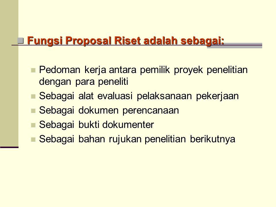 Fungsi Proposal Riset adalah sebagai: Fungsi Proposal Riset adalah sebagai: Pedoman kerja antara pemilik proyek penelitian dengan para peneliti Pedoma