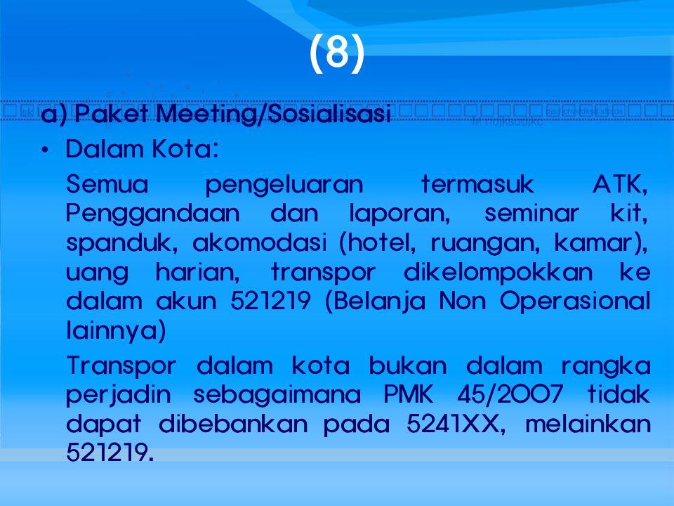 (8) a) Paket Meeting/Sosialisasi Dalam Kota: Semua pengeluaran termasuk ATK, Penggandaan dan laporan, seminar kit, spanduk, akomodasi (hotel, ruangan,