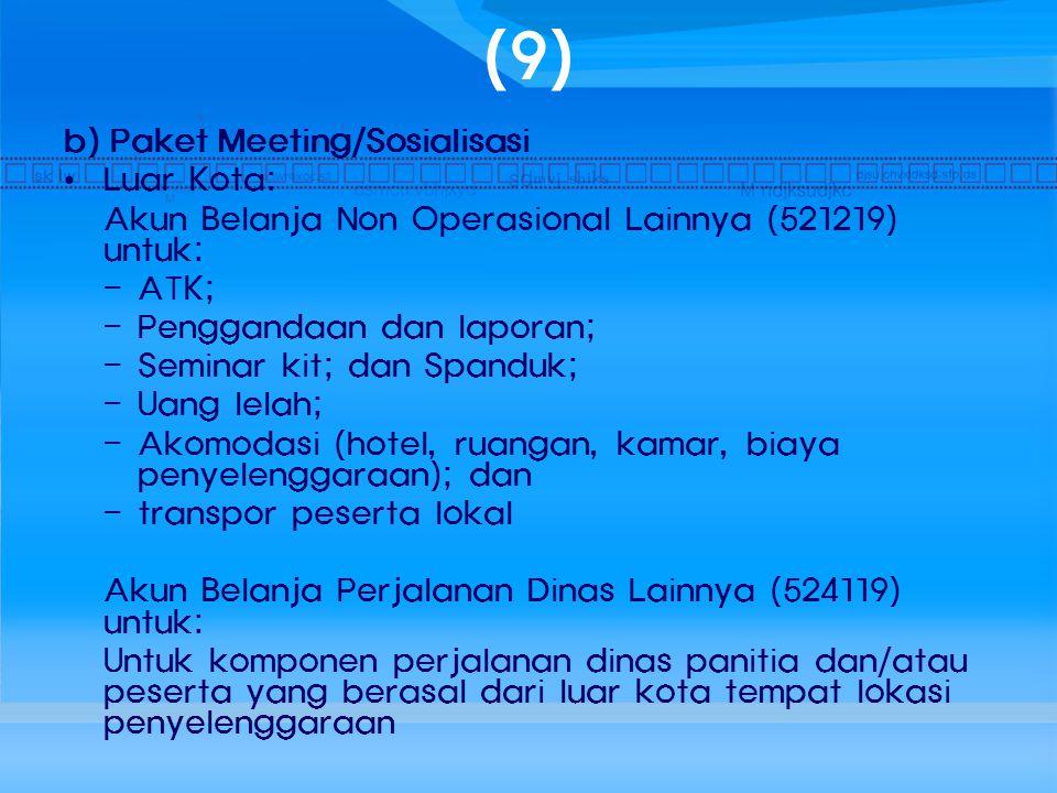 (9) b) Paket Meeting/Sosialisasi Luar Kota: Akun Belanja Non Operasional Lainnya (521219) untuk: - ATK; - Penggandaan dan laporan; - Seminar kit; dan