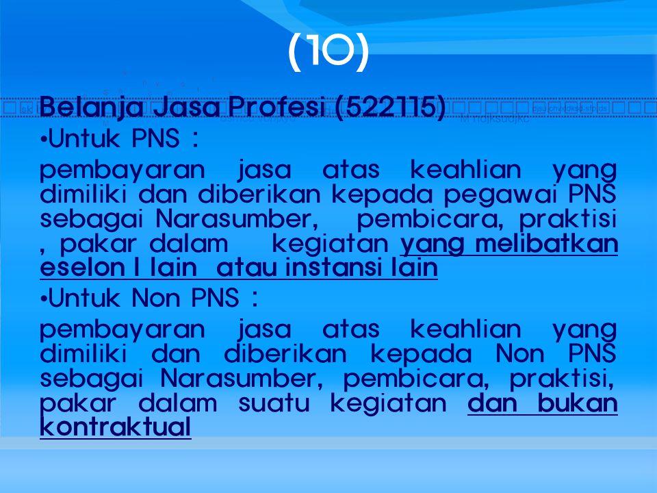 (10) Belanja Jasa Profesi (522115) Untuk PNS : pembayaran jasa atas keahlian yang dimiliki dan diberikan kepada pegawai PNS sebagai Narasumber, pembic