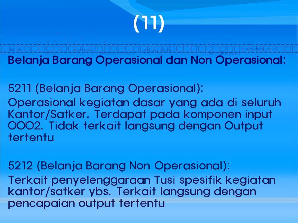 (11) Belanja Barang Operasional dan Non Operasional: 5211 (Belanja Barang Operasional): Operasional kegiatan dasar yang ada di seluruh Kantor/Satker.