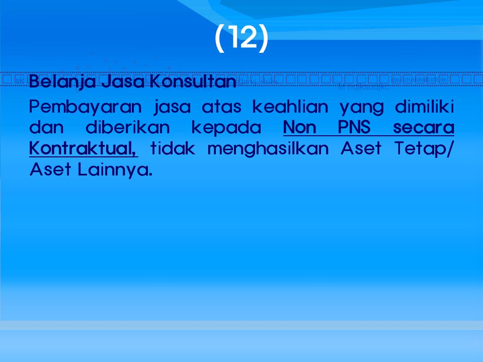 (12) Belanja Jasa Konsultan Pembayaran jasa atas keahlian yang dimiliki dan diberikan kepada Non PNS secara Kontraktual, tidak menghasilkan Aset Tetap