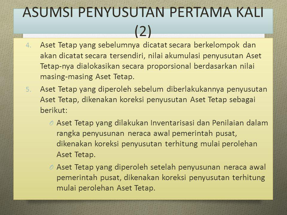 ASUMSI PENYUSUTAN PERTAMA KALI (2) 4. Aset Tetap yang sebelumnya dicatat secara berkelompok dan akan dicatat secara tersendiri, nilai akumulasi penyus