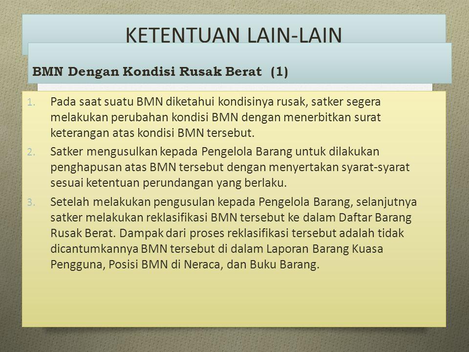 1. Pada saat suatu BMN diketahui kondisinya rusak, satker segera melakukan perubahan kondisi BMN dengan menerbitkan surat keterangan atas kondisi BMN