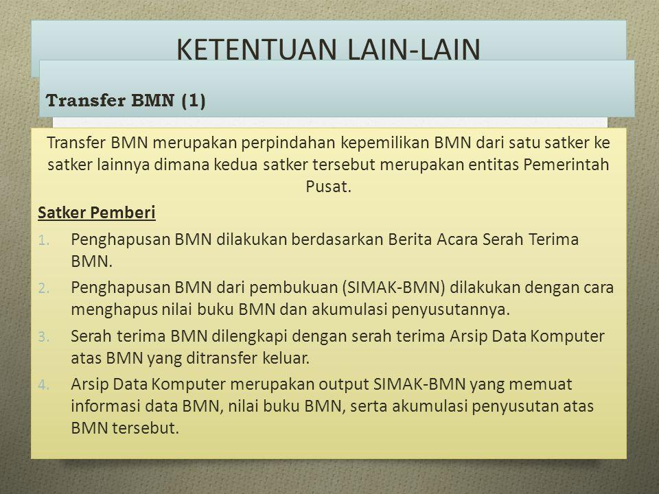 KETENTUAN LAIN-LAIN Transfer BMN merupakan perpindahan kepemilikan BMN dari satu satker ke satker lainnya dimana kedua satker tersebut merupakan entit