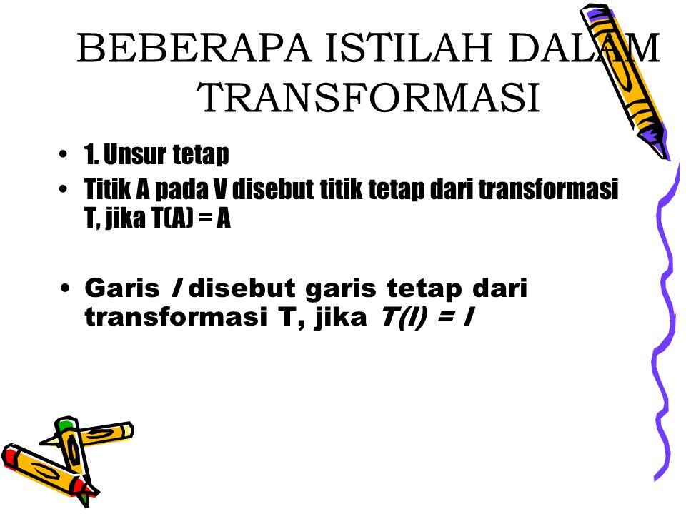 BEBERAPA ISTILAH DALAM TRANSFORMASI 1.