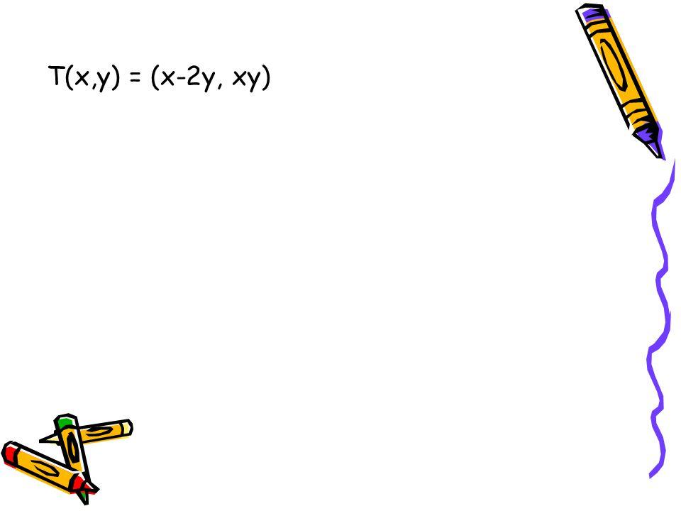 T(x,y) = (x-2y, xy)