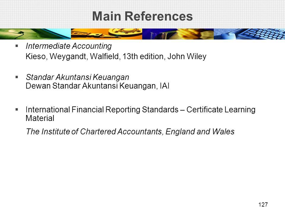 Main References  Intermediate Accounting Kieso, Weygandt, Walfield, 13th edition, John Wiley  Standar Akuntansi Keuangan Dewan Standar Akuntansi Keu