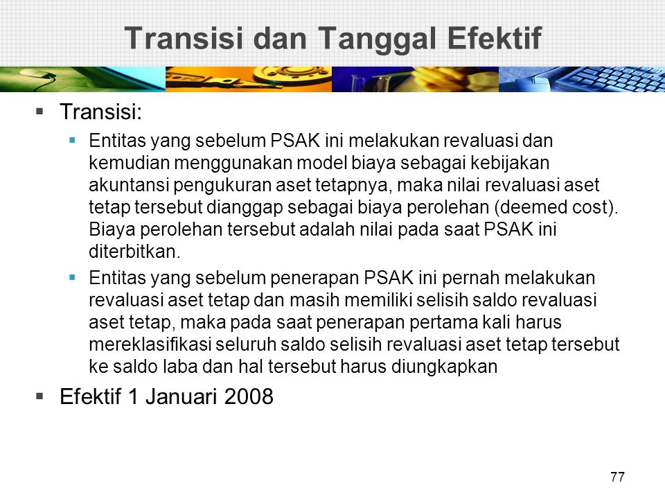  Transisi:  Entitas yang sebelum PSAK ini melakukan revaluasi dan kemudian menggunakan model biaya sebagai kebijakan akuntansi pengukuran aset tetap