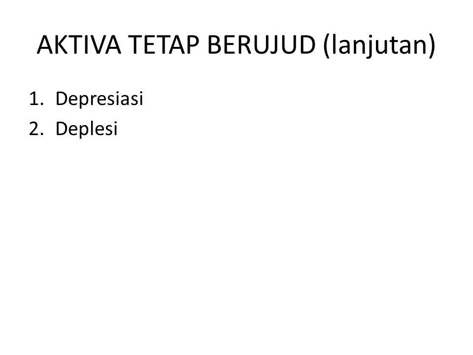 AKTIVA TETAP BERUJUD (lanjutan) 1.Depresiasi 2.Deplesi