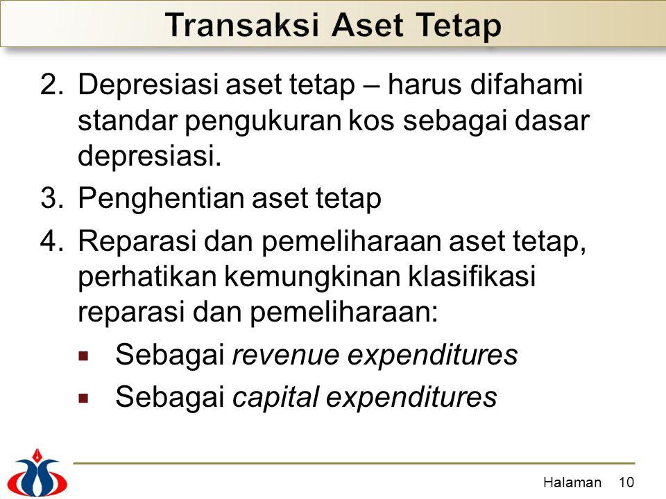 2.Depresiasi aset tetap – harus difahami standar pengukuran kos sebagai dasar depresiasi. 3.Penghentian aset tetap 4.Reparasi dan pemeliharaan aset te