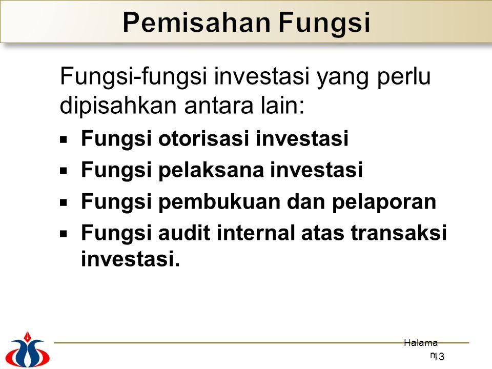 Fungsi-fungsi investasi yang perlu dipisahkan antara lain:  Fungsi otorisasi investasi  Fungsi pelaksana investasi  Fungsi pembukuan dan pelaporan