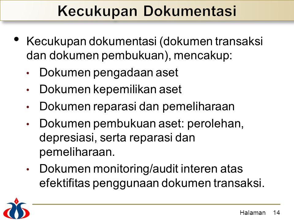 Kecukupan dokumentasi (dokumen transaksi dan dokumen pembukuan), mencakup: Dokumen pengadaan aset Dokumen kepemilikan aset Dokumen reparasi dan pemeli