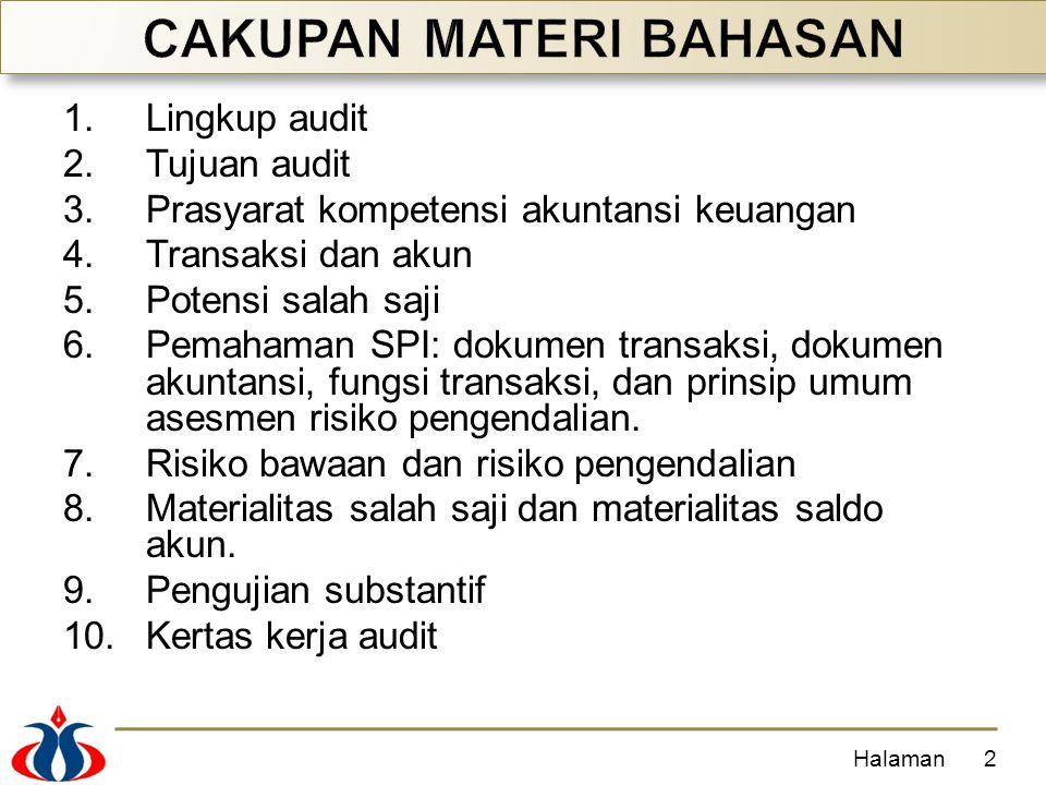 1.Lingkup audit 2.Tujuan audit 3.Prasyarat kompetensi akuntansi keuangan 4.Transaksi dan akun 5.Potensi salah saji 6.Pemahaman SPI: dokumen transaksi,