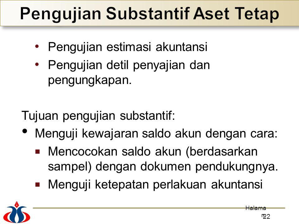 Pengujian estimasi akuntansi Pengujian detil penyajian dan pengungkapan. Tujuan pengujian substantif: Menguji kewajaran saldo akun dengan cara:  Menc