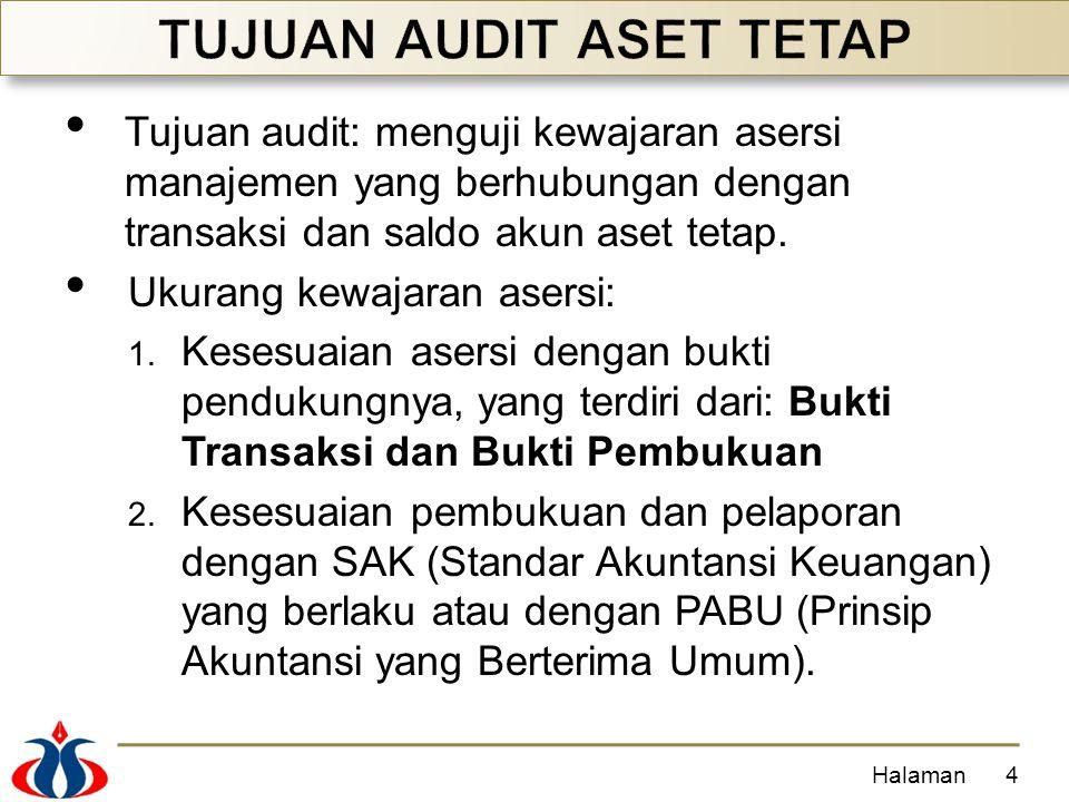 Tujuan audit: menguji kewajaran asersi manajemen yang berhubungan dengan transaksi dan saldo akun aset tetap. Ukurang kewajaran asersi: 1. Kesesuaian