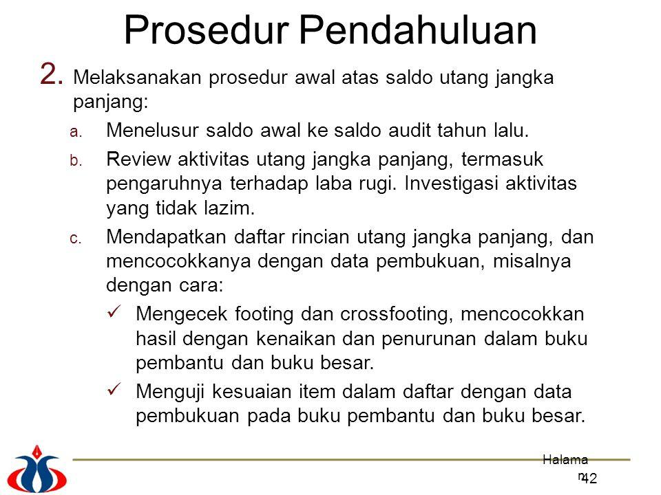 2. Melaksanakan prosedur awal atas saldo utang jangka panjang: a. Menelusur saldo awal ke saldo audit tahun lalu. b. Review aktivitas utang jangka pan