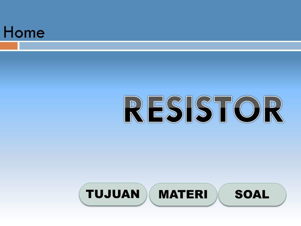 Tujuan MATERI 1.Menjelaskan penggunaan resistor dalam berbagai teknologi elektro dan elektronika 2.Mengidentifikasi jenis-jenis resistor 3.Mengidentifikasi nilai resistansi resistor 4.Menjelaskan rangkaian resistor
