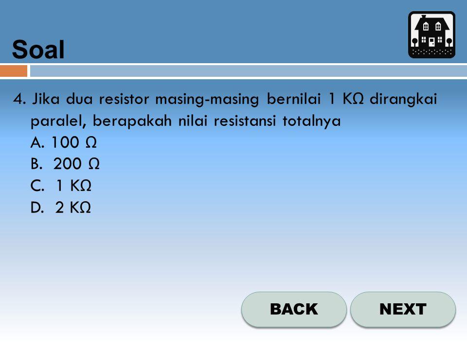 Soal NEXT BACK 4. Jika dua resistor masing-masing bernilai 1 K Ω dirangkai paralel, berapakah nilai resistansi totalnya A. 100 Ω B. 200 Ω C. 1 K Ω D.