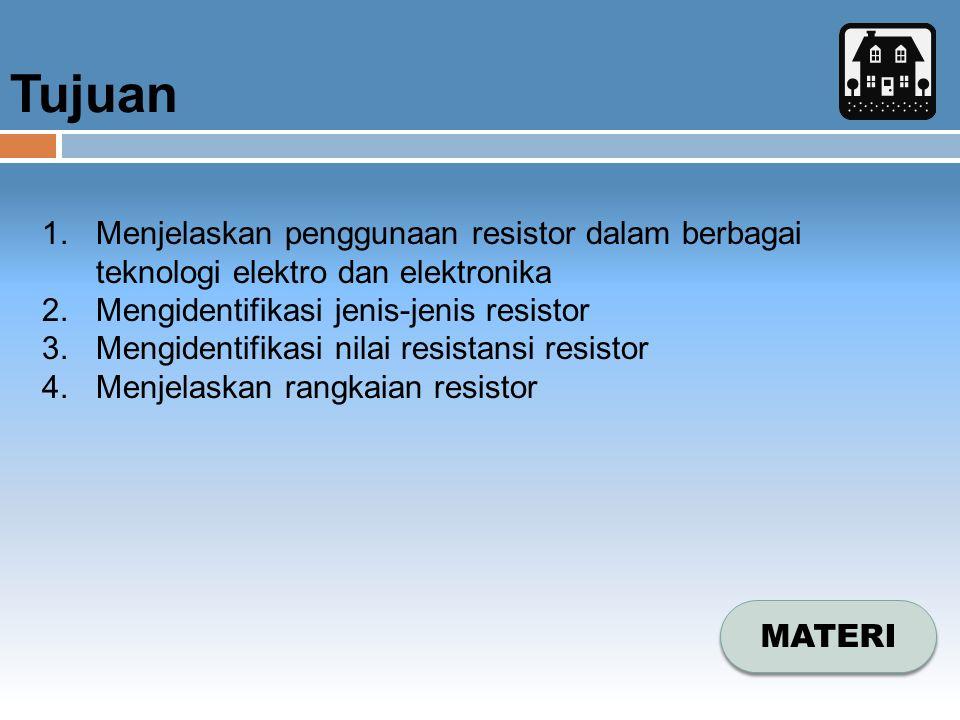 Tujuan MATERI 1.Menjelaskan penggunaan resistor dalam berbagai teknologi elektro dan elektronika 2.Mengidentifikasi jenis-jenis resistor 3.Mengidentif
