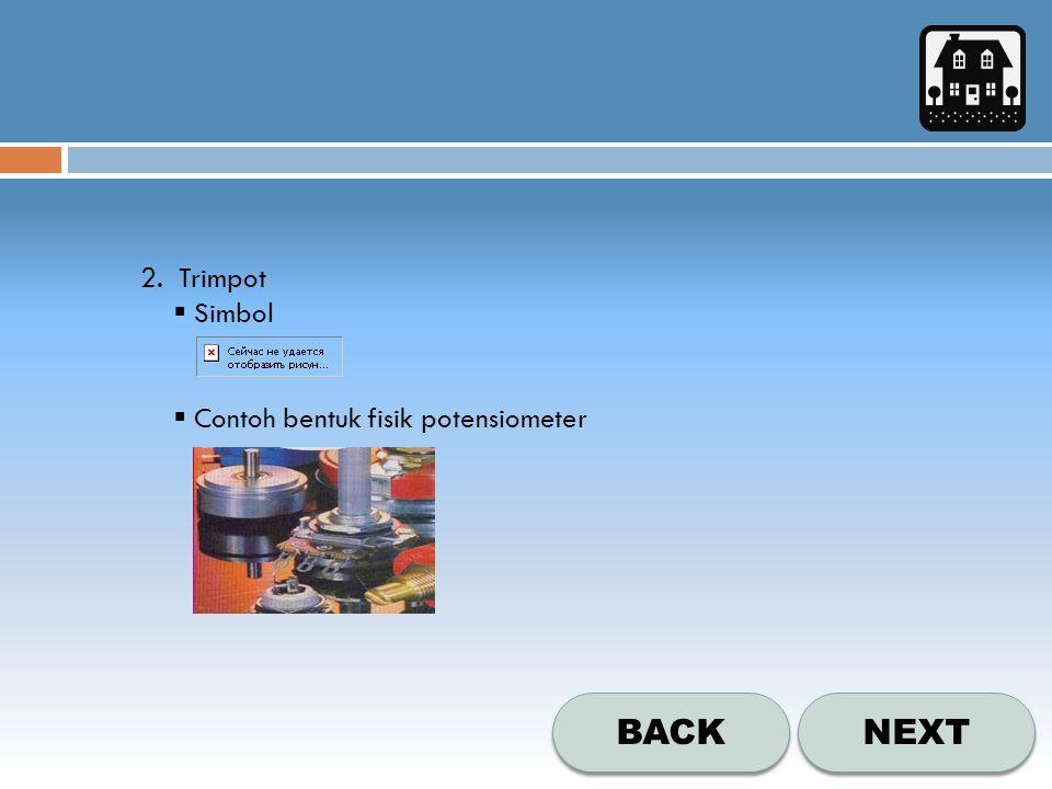 NEXT BACK 2. Trimpot  Simbol  Contoh bentuk fisik potensiometer