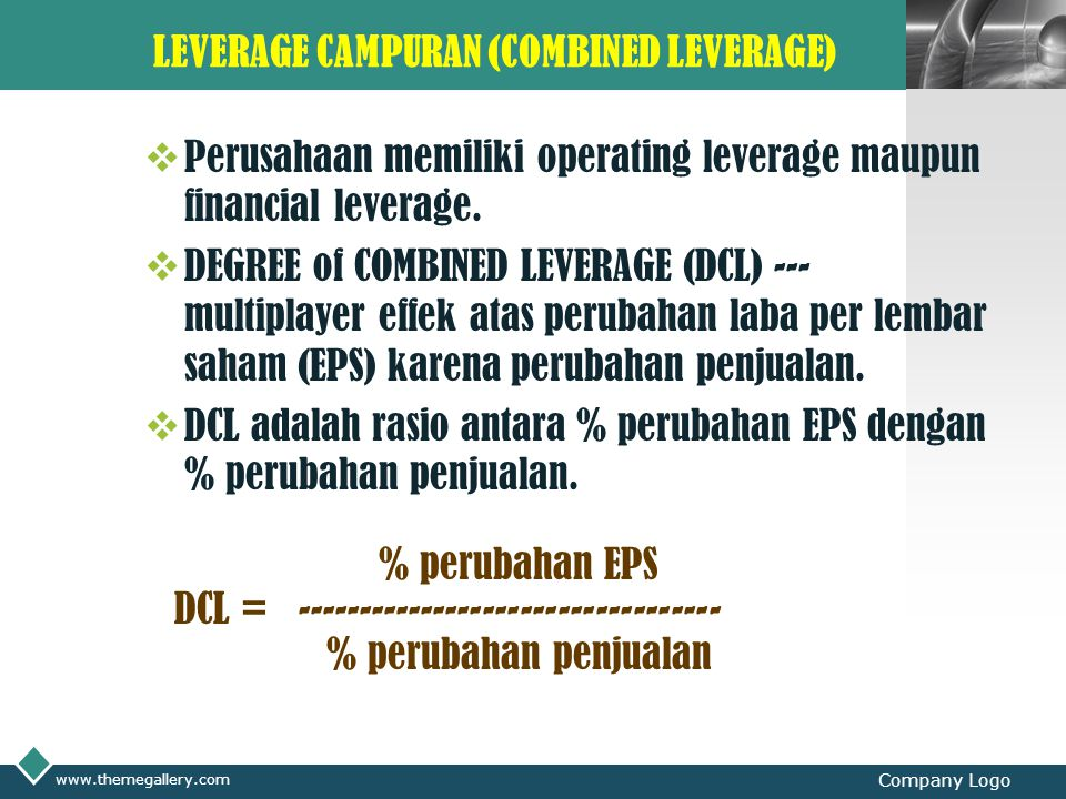 LOGO LEVERAGE CAMPURAN (COMBINED LEVERAGE)  Perusahaan memiliki operating leverage maupun financial leverage.  DEGREE of COMBINED LEVERAGE (DCL) ---