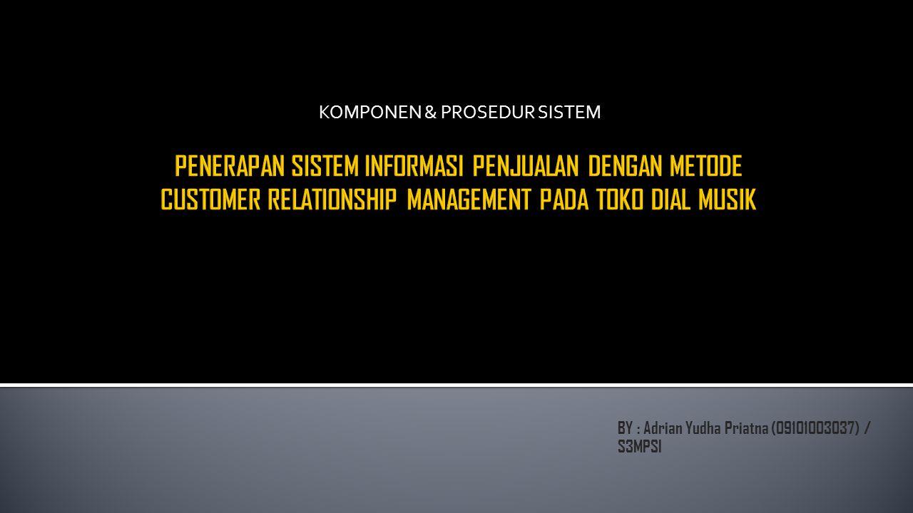 BY : Adrian Yudha Priatna (09101003037) / S3MPSI KOMPONEN & PROSEDUR SISTEM