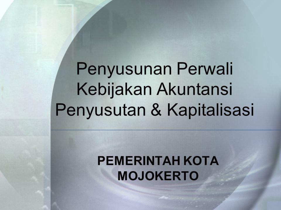 Penyusunan Perwali Kebijakan Akuntansi Penyusutan & Kapitalisasi PEMERINTAH KOTA MOJOKERTO