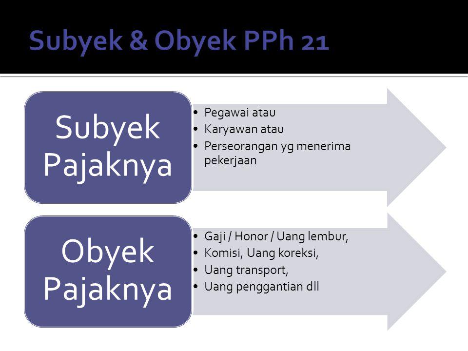 Berdasarkan PMK No.252/PMK.03/2008 Bukan Pegawai Pegawai Tidak tetap Pegawai Tetap