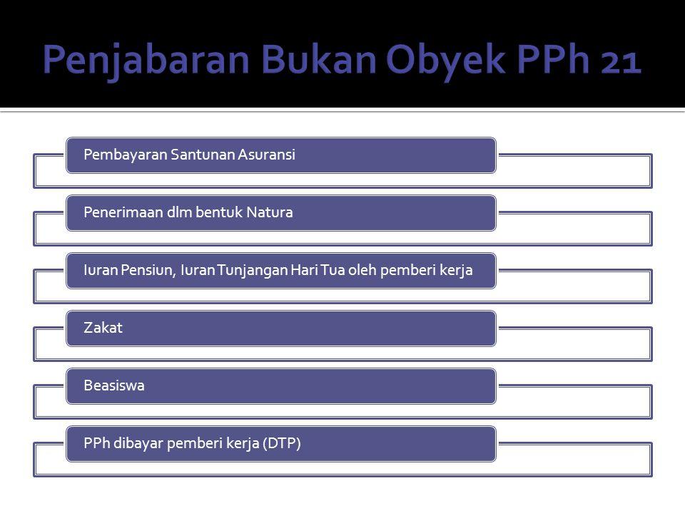 Pembayaran Santunan AsuransiPenerimaan dlm bentuk NaturaIuran Pensiun, Iuran Tunjangan Hari Tua oleh pemberi kerjaZakatBeasiswaPPh dibayar pemberi kerja (DTP)