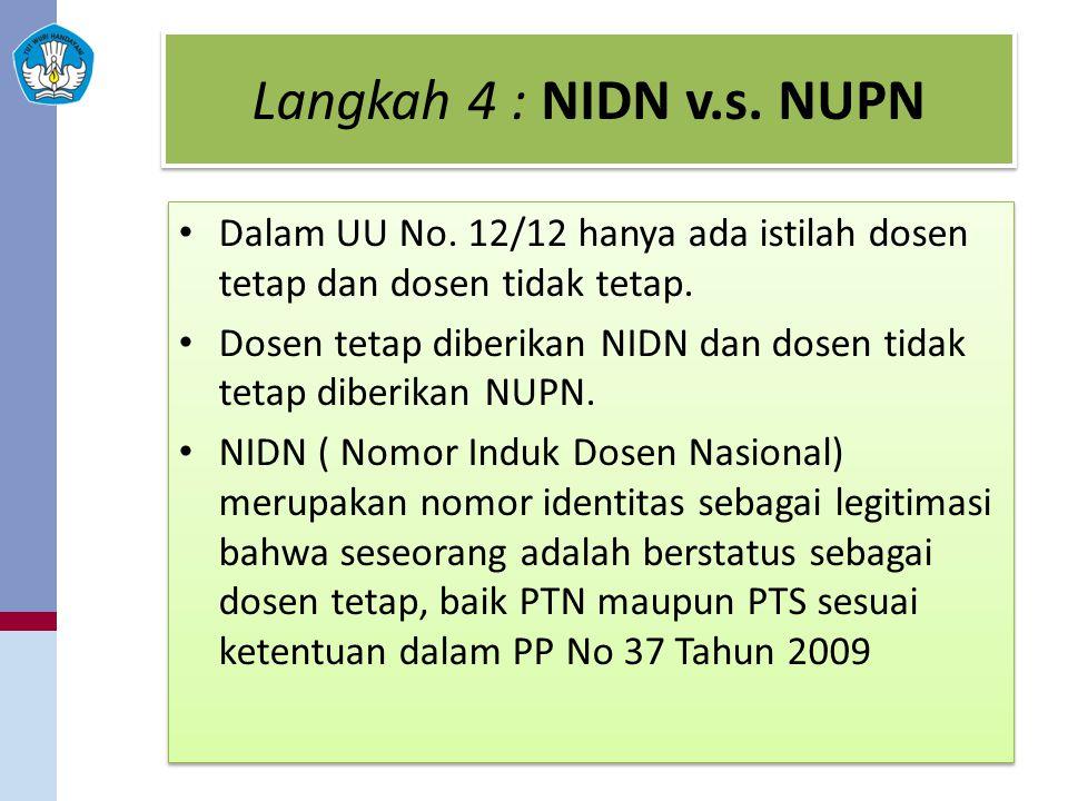 Langkah 4 : NIDN v.s. NUPN Dalam UU No. 12/12 hanya ada istilah dosen tetap dan dosen tidak tetap. Dosen tetap diberikan NIDN dan dosen tidak tetap di