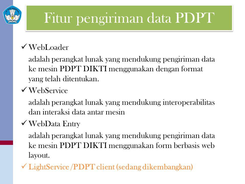 Fitur pengiriman data PDPT WebLoader adalah perangkat lunak yang mendukung pengiriman data ke mesin PDPT DIKTI menggunakan dengan format yang telah di