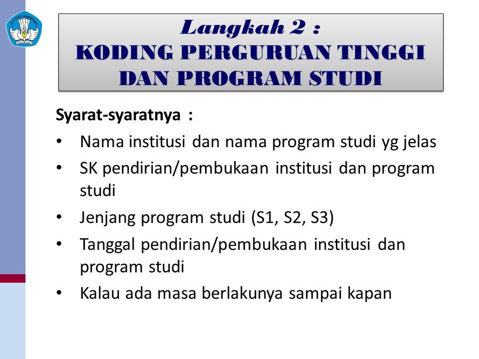 KODING PERGURUAN TINGGI DAN PROGRAM STUDI Langkah 2 : KODING PERGURUAN TINGGI DAN PROGRAM STUDI Syarat-syaratnya : Nama institusi dan nama program stu