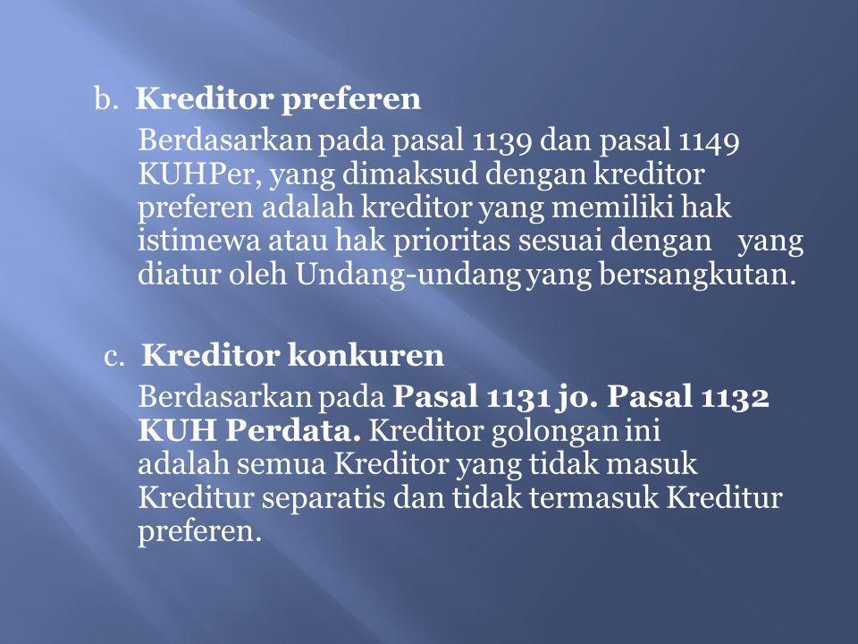 b. Kreditor preferen Berdasarkan pada pasal 1139 dan pasal 1149 KUHPer, yang dimaksud dengan kreditor preferen adalah kreditor yang memiliki hak istim