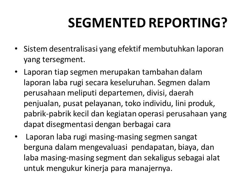 SEGMENTED REPORTING.Sistem desentralisasi yang efektif membutuhkan laporan yang tersegment.